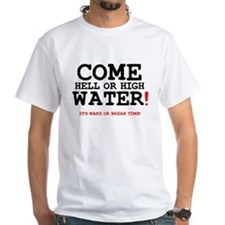 COME HELL OR HIGH WATER! Z T-Shirt