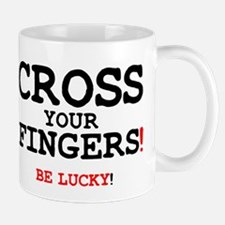 CROSS YOUR FINGERS - BE LUCKY! Small Mug