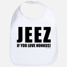 Jeez If You Love Honkus Bib