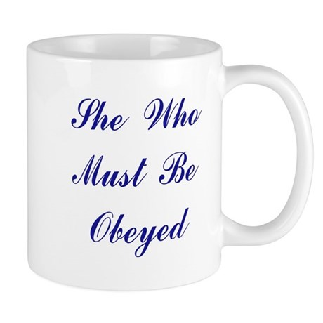She Who Must Be Obeyed Mug by circlebdesigns