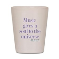 Music gives soul Shot Glass