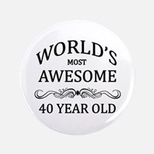 """World's Most Awesome 40 Year Old 3.5"""" Button"""