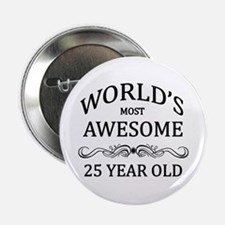 """World's Most Awesome 25 Year Old 2.25"""" Button"""