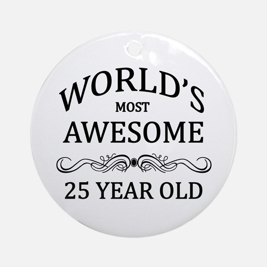World's Most Awesome 25 Year Old Ornament (Round)