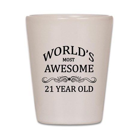 World's Most Awesome 21 Year Old Shot Glass