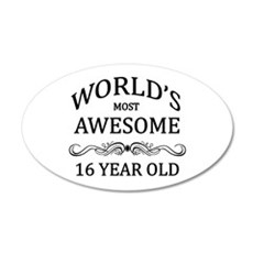 World's Most Awesome 16 Year Old 20x12 Oval Wall D