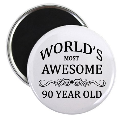"World's Most Awesome 90 Year Old 2.25"" Magnet (10"