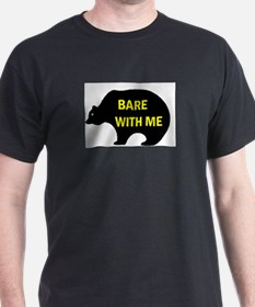 BARE WITH ME T-Shirt