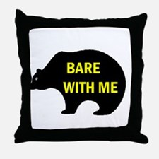 BARE WITH ME Throw Pillow