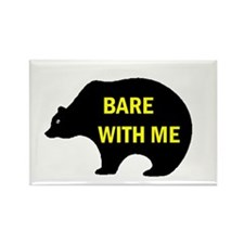 BARE WITH ME Rectangle Magnet