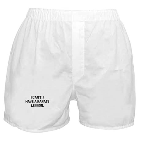 I can't. I have a karate less Boxer Shorts
