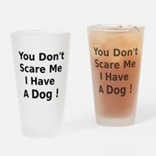 You Dont Scare Me I Have a Dog Drinking Glass
