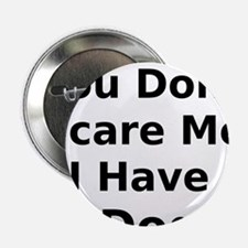 """You Dont Scare Me I Have a Dog 2.25"""" Button"""