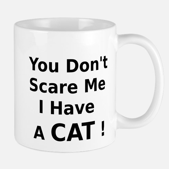 You Dont Scare Me I Have a Cat Mug