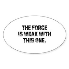 The Force Is Weak With This O Oval Decal
