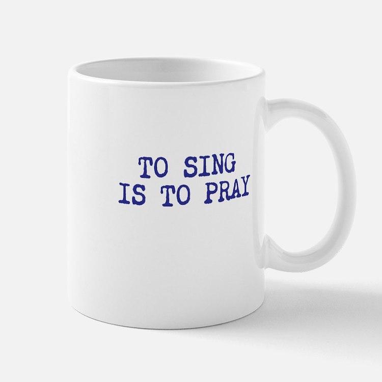 TO SING IS TO PRAY Mug