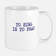 TO SING IS TO PRAY Small Small Mug