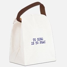 TO SING IS TO PRAY Canvas Lunch Bag