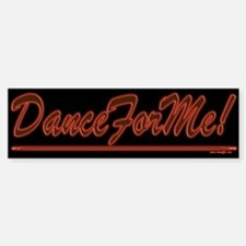 Dance For Me! Bumper Bumper Bumper Sticker