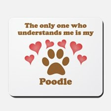 My Poodle Understands Me Mousepad