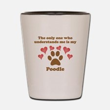My Poodle Understands Me Shot Glass