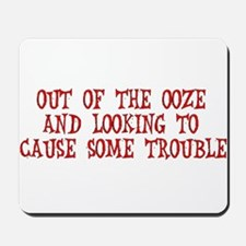 Out Of The Ooze Mousepad