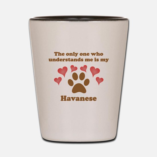 My Havanese Understands Me Shot Glass