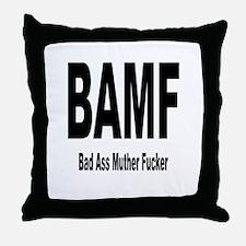 BAMF - Bad Ass Muther Fucker Throw Pillow