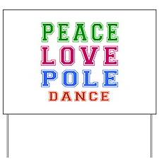 Peace Love Pole Dance Designs Yard Sign