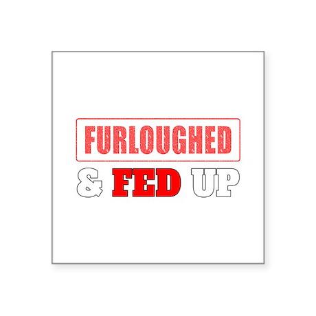 Furloughed Fed Up Sticker