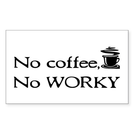 No Coffee, No Worky Rectangle Sticker