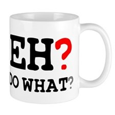 EH? - DO WHAT? Small Mug