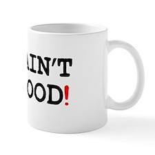 YOU AINT NO GOOD! Small Mug