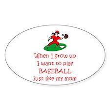 Baseball...just like MOM Oval Sticker