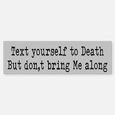 Text yourself to death Bumper Bumper Sticker