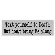 Text yourself to death Bumper Sticker