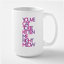 Youre kitten right? Mug