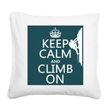 Keep Calm and Climb On Square Canvas Pillow
