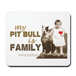 My Pit Bull is Family Mousepad