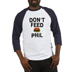 Don't Feed Phil Baseball Jersey