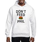 Don't Feed Phil Hooded Sweatshirt