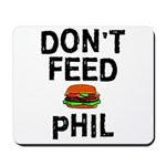 Don't Feed Phil Mousepad