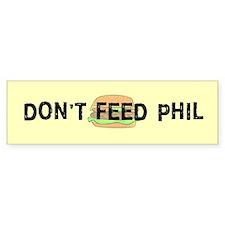 Don't Feed Phil Bumper Bumper Sticker