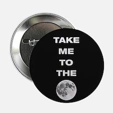 "Take Me To The Moon 2.25"" Button"