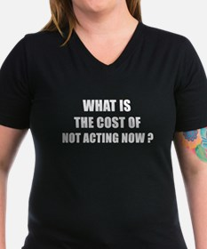 WHAT IS THE COST OF NOT ACTING NOW T-Shirt