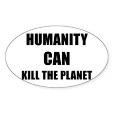 HUMANITY CAN KILL THE PLANET - black Decal