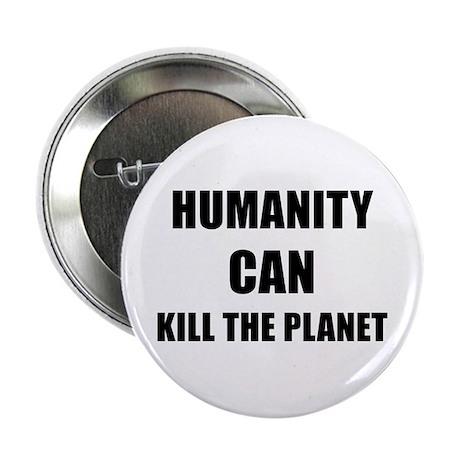 "HUMANITY CAN KILL THE PLANET - black 2.25"" Bu"
