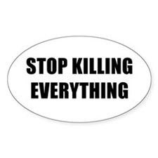 STOP KILLING EVERYTHING - black Decal