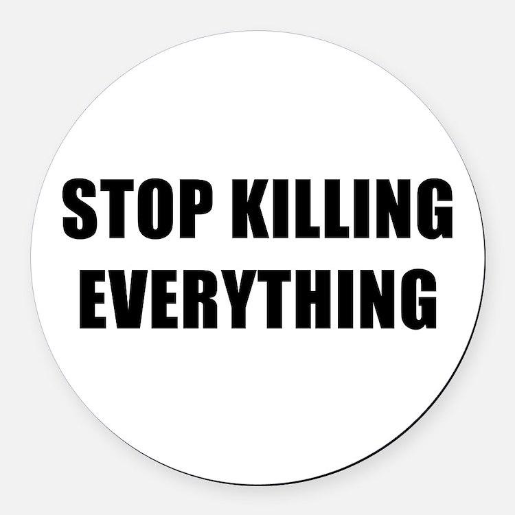 STOP KILLING EVERYTHING - black Round Car Magnet
