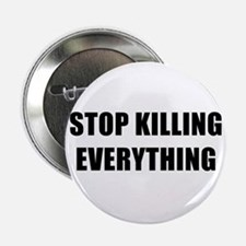 """STOP KILLING EVERYTHING - black 2.25"""" Button"""
